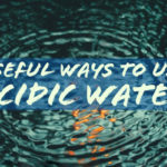 Beneficial Ways to Use Acidic Water