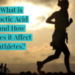 What is Lactic Acid and How Does it Affect Athletes?