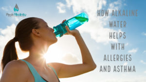 How Alkaline Water Helps with Allergies and Asthma