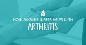 How Alkaline Water Helps with Arthritis